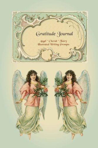- Gratitude Journal - Angel Cherub Fairy: Gorgeous full color Angels & Fairies Theme illustrated Thankfulness Journal (Illustrated Writing Prompts Gratitude Journal Paperback)