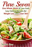 Pure Seven: One Whole Week of Low Carb, Low Calorie Recipes for Weight