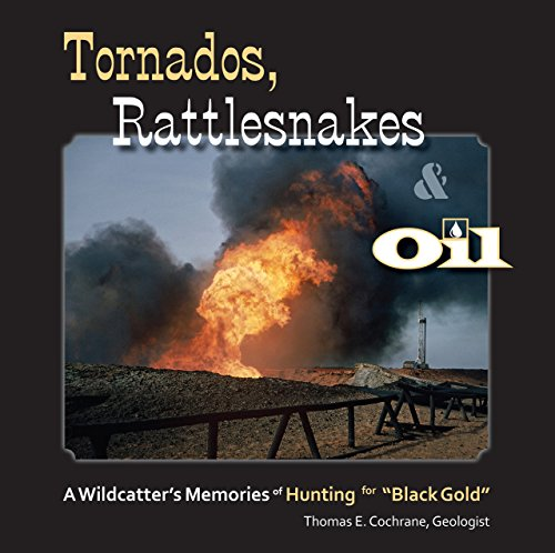 Tornados, Rattlesnakes & Oil: A Wildcatter's Memories of Hunting for