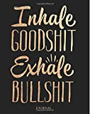 img - for Inhale Goodshit Exhale Bullshit Journal: 200 Page Journal for Letting Off Steam And Practicing Gratitude (Inhale Goodshit Exhale Bullshit Journals) (Volume 1) book / textbook / text book
