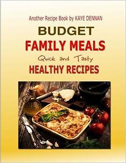 Budget Family Meals Quick And Tasty Healthy Recipes Kaye Dennan