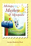 Mishaps, Mayhem, and Menopause, Carolyn Hendricks Wood, 1462000940