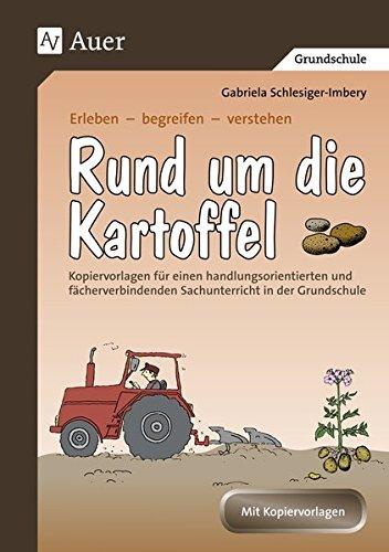 Rund um die Kartoffel: Kopiervorlagen für einen handlungsorientierten und fächerverbindenden Sachunterricht (3. und 4. Klasse) (Erleben - begreifen - verstehen)