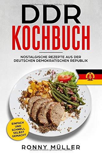 DDR Kochbuch Nostalgische Rezepte Aus Der Deutschen Demokratischen Republik  Einfach Und Schnell Selbst Gemacht.