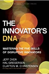 The Innovator's DNA: Mastering the Five Skills of Disruptive Innovators Kindle Edition