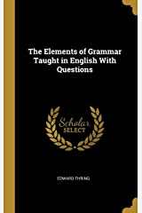 The Elements of Grammar Taught in English with Questions Hardcover