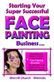 Starting Your Super Successful Face Painting Business, Sherrill Church, 0957626509