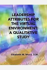 Leadership Attributes for the Virtual Environment: A Qualitative Study Paperback