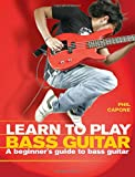 Learn To Play Bass Guitar: A Beginner's Guide to Bass Guitar
