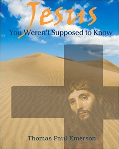 Book Jesus: You Weren't Supposed To Know by Thomas Paul Emerson (2007-09-17)