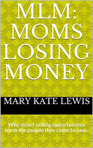 MLM: Moms Losing Money: Why direct selling opportunities harm the people they claim to save. by [Lewis, Mary Kate]