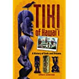Tiki of Hawaii: A History of Gods and Dreams