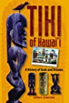 Tiki of Hawaii: A History of Gods and...