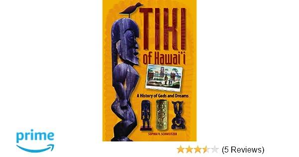 Tiki Of Hawaii Sophia Schweitzer 9781566477499 Amazon Books