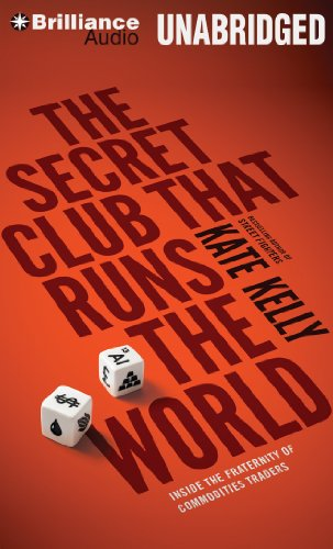 The Secret Club that Runs the World: Inside the Fraternity of Commodities Traders by Brilliance Audio