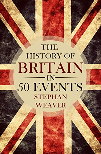 (The History of Britain in 50 Events (Timeline History in 50 Events Book 1))