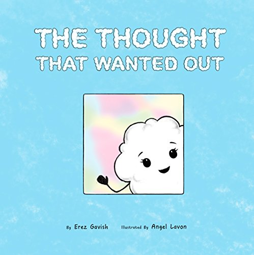 The Thought That Wanted Out: A rhyming story about a little thought that was born in the head of a small child and is yearning to be heard. - Angels Three Six