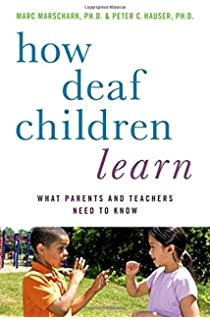 How Deaf Children Learn What Parents And Teachers Need To Know Perspectives On Deafness