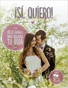 Sí, quiero!: Ideas geniales para diseñar tu boda by Bodas de ...