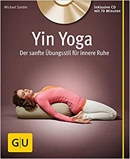 Yin Yoga (mit CD): Der sanfte Übungsstil für innere Ruhe ...