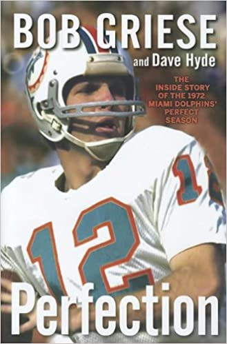 Amazon.com  Perfection  The Inside Story of the 1972 Miami Dolphins   Perfect Season (9781118218099)  Bob Griese 31e60a725ec