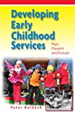 Developing Early Childhood Services : Past, Present and Future, Baldock, Peter, 0335238734