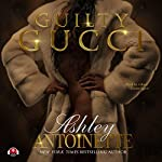 Guilty Gucci | Ashley Antoinette,Buck 50 Productions - producer