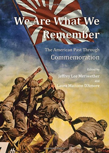 Read Online We Are What We Remember: The American Past Through Commemoration pdf epub