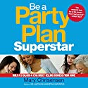Be a Party Plan Superstar: Build a $100,000-a-Year Direct Selling Business from Home Audiobook by Mary Christensen Narrated by Lesley Parkin