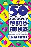 50 Fabulous Parties for Kids, Linda Hetzer, 0517880733