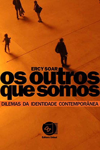 Os outros que somos: Dilemas da identidade contemporânea (Portuguese Edition)