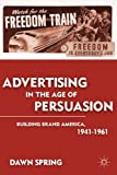 Advertising in the Age of Persuasion: Building Brand America, 1941-1961, Dawn Spring, 1137347171