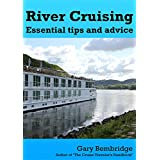 River Cruising. Essential Tips and Advice: River Cruise Tips, Tricks and Advice