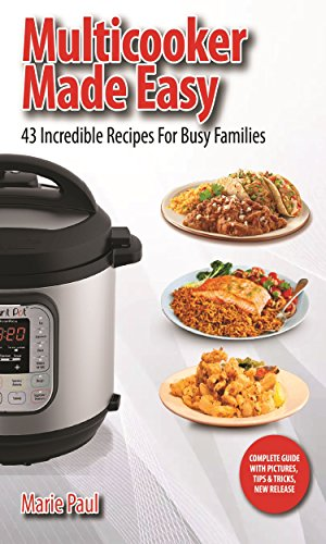 Multicooker Made Easy: 43 Incredible Recipes for Busy Famili
