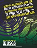 Quality-Assurance Data for Routine Water Analyses by the U. S. Geological Survey Laboratory in Troy, New York- July 2003 Through June 2005, U. S. Department U.S. Department of the Interior, 1497526213