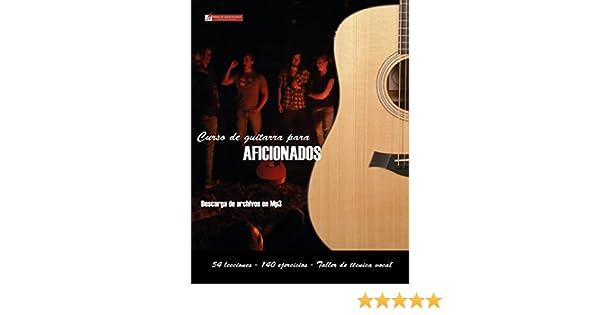 Curso de guitarra para aficionados: Aprenda a tocar su música favorita de una forma rápida y sencilla (Spanish Edition) - Kindle edition by Miguel Antonio ...