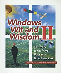Windows Wit And Wisdom Ii: 321 Ways to Get More Done And Have More Fun