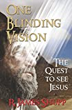 One Blinding Vision: The Quest To See Jesus