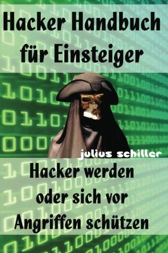 Hacker Handbuch für Einsteiger - Hacker werden oder sich vor Angriffen schützen