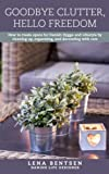 Goodbye Clutter, Hello Freedom: How to Create Space for Danish Hygge and Lifestyle by Cleaning up, Organizing and Decorating with Care: Volume 1