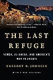 The Last Refuge: Yemen, al-Qaeda, and America's War in Arabia: Yemen, al-Qaeda, and America's War in Arabia