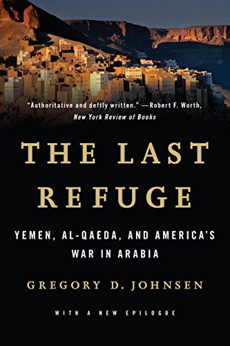 The Last Refuge: Yemen, al-Qaeda, and America's War in Arabia: Yemen, al-Qaeda, and America's War in Arabia