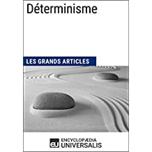 Déterminisme: (Les Grands Articles d'Universalis) (French Edition)