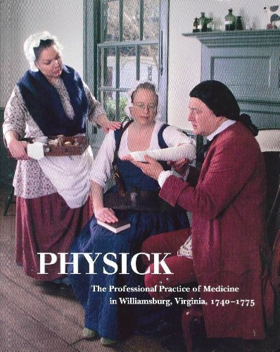 Physick: The Professional Practice of Medicine in Williamsburg, Virginia, 1740-1775 - Mall Williamsburg Virginia