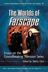 The Worlds of Farscape: Essays on the Groundbreaking Television Series (Critical Explorations in Science Fiction and Fantasy)