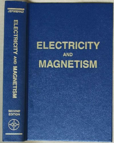Electricity and Magnetism: An Introduction to the Theory of Electric and Magnetic Fields, 2nd edition