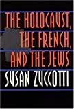 The Holocaust, the French, and the Jews, Susan Zuccotti, 0803299141