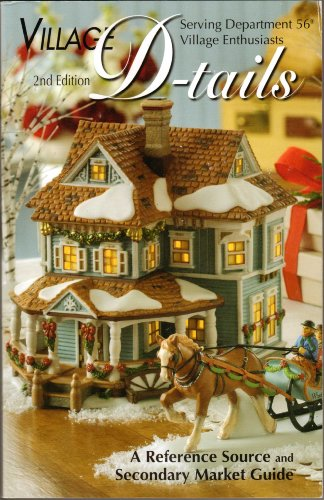 Department 56 Village D-tails: A Reference Source and Secondary Market Guide, 2nd Edition Department 56 Village Village