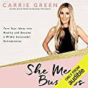 She Means Business: Turn Your Ideas into Reality and Become a Wildly Successful Entrepreneur Hörbuch von Carrie Green Gesprochen von: Carrie Green