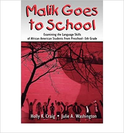Malik Goes to School: Examining the Language Skills of African American Students from Preschool-5th Grade: 1st (First) Edition